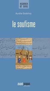 Aurélie Godefroy - Le soufisme - Essai religieux.