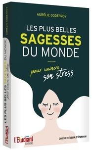 Aurélie Godefroy - Les plus belles sagesses du monde - Pour vaincre son stress.