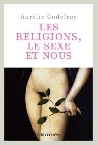 Aurélie Godefroy - Les religions, le sexe et nous.