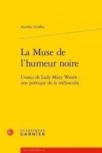 La Muse de l'humeur noire- Urania de Lady Mary Wroth : une poétique de la mélancolie - Aurélie Griffin | Showmesound.org