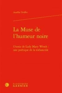 """Aurélie Griffin - La muse de l'humeur noire - """"Urania"""" de Lady Mary Wroth, une poétique de la mélancolie."""