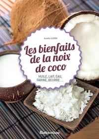 Aurélie Guerri - Les bienfaits de la noix de coco - Huile, lait, eau, farine, beurre.