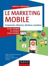 Aurélie Guerrieri et Eric Dosquet - Le Marketing mobile - Comprendre, influencer, distribuer, monétiser.
