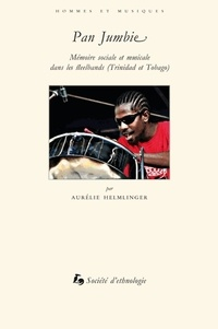 Aurélie Helmlinger - Pan Jumbie - Mémoire sociale et musicale dans les steelbands (Trinidad et Tobago). 1 DVD