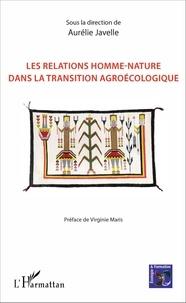 Aurélie Javelle - Les relations homme-nature dans la transition agroécologique.