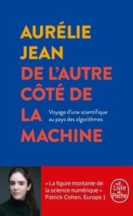 Aurélie Jean - De l'autre côté de la machine - Voyage d'un scientifique au pays des algorithmes.