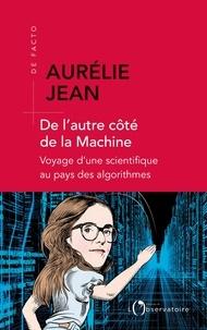 Aurélie Jean - De l'autre côté de la Machine - Voyage d'une scientifique au pays des algorithmes.