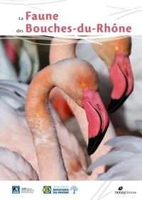 Aurélie Johanet et Benjamin Kabouche - La faune des Bouches-du-Rhône.