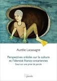Aurélie Lacassagne - Perspectives créoles sur la culture et l'identité franco-ontariennes - Essai sur une prise de parole.