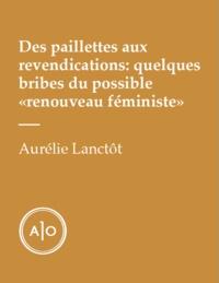 Aurélie Lanctôt - Des paillettes aux revendications: quelques bribes du possible «renouveau féministe».
