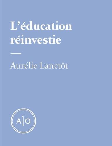 Aurélie Lanctôt - L'éducation réinvestie.