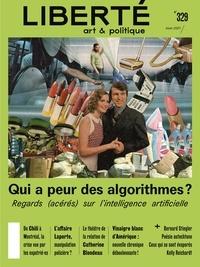 Aurélie Lanctôt et Rosalie Lavoie - Revue Liberté 329 - Qui a peur des algorithmes? - Regards (acérés) sur l'intelligence artificielle.