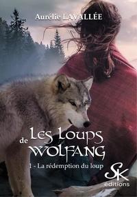 Aurélie Lavallée - Les loups de Wolfang - Tome 1, La rédemption du loup.