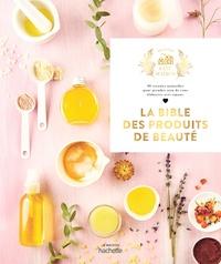 Aurélie Lequeux et Sara Quémener - La bible des produits de beauté.