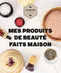 Aurélie Lequeux et Sara Quémener - Mes produits de beauté faits maison.