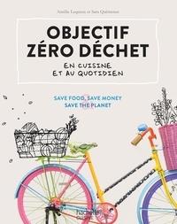 Aurélie Lequeux et Sara Quémener - Objectif zéro déchet en cuisine et au quotidien - Save food & save money & save the planet.