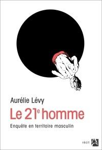 Le 21e homme- Enquête en territoire masculin - Aurélie Lévy  