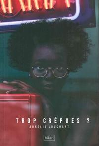 Aurélie Louchart - Trop crépues ?.