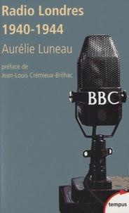 Aurélie Luneau - Radio Londres - Les voix de la liberté (1940-1944).