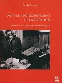 Aurélie Manzano - Dans le bouillonnement de la création - Le monde mis en scène par Curzio Malaparte (1898-1957).