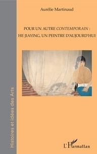 Aurélie Martinaud - Pour un autre contemporain : He Jiaying, un peintre d'aujourd'hui.