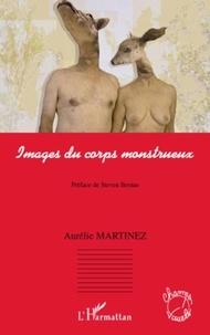 Aurélie Martinez - Images du corps monstrueux.