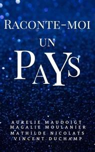 Aurélie Maudoigt et Magalie Moulanier - Raconte-moi un pays.
