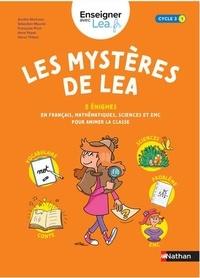 Aurélie Moriceau et Sébastien Mounié - Les mystères de Léa Cycle 3 - 5 énigmes en français, sciences, et EMC pour animer la classe.
