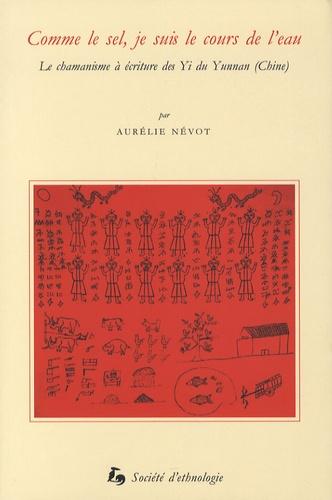 Aurélie Névot - Comme le sel, je suis le cours de l'eau - Le chamanisme à écriture des Yi du Yunnan (chine).