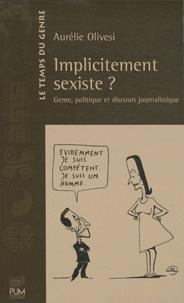 Aurélie Olivesi - Implicitement sexiste ? - Genre, politique et discours journalistique.