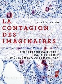 Aurélie Palud - La contagion des imaginaires - L'héritage camusien dans le récit d'épidémie contemporain.