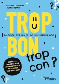 Aurélie Pennel et Delphine Luginbuhl - Trop bon, trop con ? - La gentillesse n'a pas dit son dernier mot.