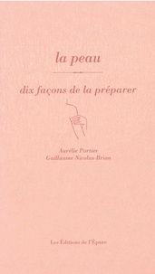 Aurélie Portier et Guillaume Nicolas-Brion - La peau - Dix façons de la préparer.