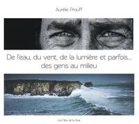 Aurélie Prouff - De l'eau, du vent, de la lumière et parfois... Des gens au milieu.