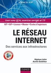 Aurélie Quidelleur et Stéphane Lohier - Le réseau Internet - Des services aux infrastructures.