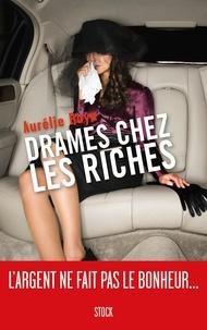 Aurélie Raya - Drames chez les riches.