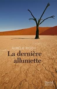 Aurélie Resch - La dernière allumette.
