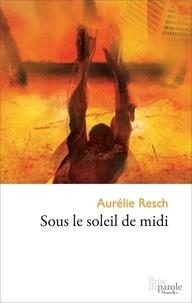 Aurélie Resch - Sous le soleil de midi.