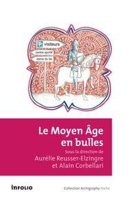 Aurélie Reusser-Elzingre et Alain Corbellari - Le Moyen Age en bulles.
