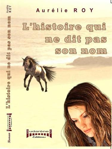 Aurélie Roy - L'histoire qui ne dit pas son nom.