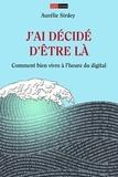 Aurélie Sirdey - J'ai décidé d'être là - Comment bien vivre à l'heure du digital ?.