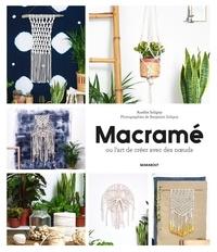 Aurélie Soligny - Macramé ou l'art de créer avec des noeuds - Techniques et créations.