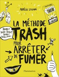 La méthode trash pour arrêter de fumer - Aurélie Stéfani  