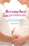 Aurélie Surmely - Accoucher sans péridurale - Pour un accouchement naturel en pleine conscience.