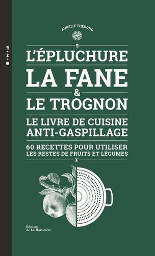 Aurélie Thérond - L'épluchure, la fane et le trognon - Le livre de cuisine anti-gaspillage.