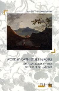 Aurélie Thiria-Meulemans - Wordsworth et ses miroirs - Résonances des mythes d'Echo et de Narcisse.