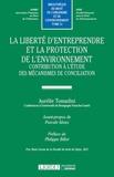 Aurélie Tomadini - La liberté d'entreprendre et la protection de l'environnement - Contribution à l'étude des mécanismes de conciliation.