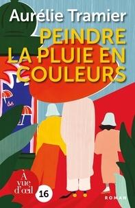 Aurélie Tramier - Peindre la pluie en couleurs.