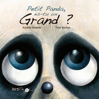 Aurélie Vaissier et Tony Rochon - Petit panda, es-tu un grand ?.