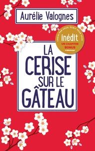 Ebooks gratuits pour téléchargement La cerise sur le gâteau par Aurélie Valognes PDF RTF en francais 9782863744819